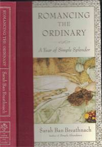 Romancing The Ordinary A Year of Simple Splendor