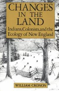 image of Changes in the Land : Indians, Colonists and the Ecology of New England