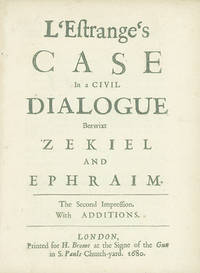 L'Estrange's Case in a Civil Dialogue betwixt Zekiel and Ephraim. The Second Impression. With Additions