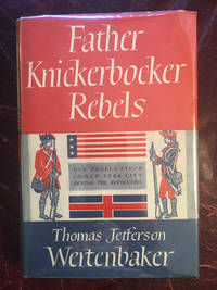 Father Knickerbocker Rebels How People Lived In New York City During The Revolution Hardcover