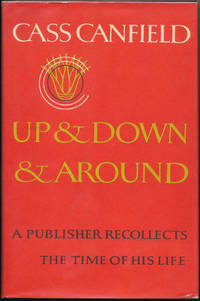 Up and Down and Around: A Publisher Recollects the Time of His Life