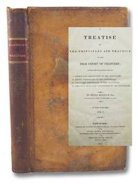 A Treatise on the Principles and Practice of the High Court of Chancery; under the Following Heads: I. Common Law Jurisdiction of the Chancellor. II. Equity Jurisdiction of the Chancellor. III. Statutory Jurisdiction of the Chancellor. IV. Specially Delegated Jurisdiction of the Chancellor., in Two Volumes. - Vol. I Only