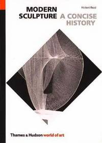 Modern Sculpture: A Concise History (World of Art) by  Herbert Read - Paperback - 1985 - from ThriftBooks (SKU: G0500200149I5N00)