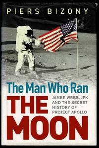 image of The Man Who Ran the Moon: James Webb, JFK and the Secret History of Project Apollo