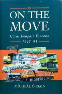 image of ON THE MOVE - CORAS IOMPAIR EIREANN 1945-95