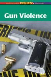 Gun Violence (Contemporary Issues Companion)