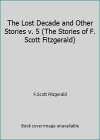 image of The Lost Decade and Other Stories v. 5 (The Stories of F. Scott Fitzgerald)