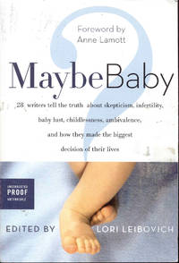 image of Maybe Baby: 28 Writers Tell the Truth About Skepticism, Infertility, Baby Lust, Childlessness, Ambivalence, and How They Made the Biggest Decision of Their Lives