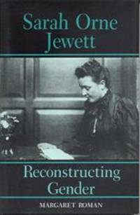 Sarah Orne Jewett: Reconstructing Gender (Penn Studies in Contemporary American) by Margaret Roman - Hardcover - 1992-02-02 - from Books Express (SKU: 0817305335n)