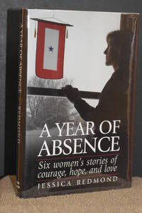 A Year of Absence; Six Women's Stories of Courage, Hope, and Love