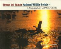Bosque Del Apache National Wildlife Refuge- A Photographer's and Visitor's  Guide