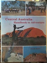 Central Australia Handbook to Adventure; Where East Meets West, North Meets South, and Where the Past Meets the Future