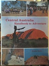 image of Central Australia Handbook to Adventure; Where East Meets West, North Meets South, and Where the Past Meets the Future
