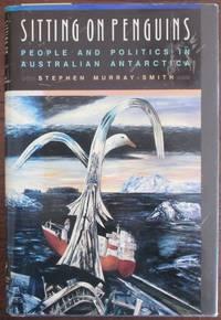 Sitting on Penguins: People and Politics in Australian Antarctica