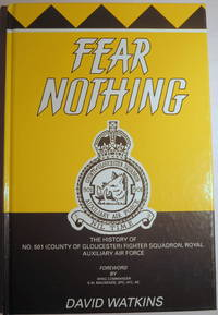 FEAR NOTHING, THE HISTORY OF NO. 501 (COUNTY OF GLOUCESTER) SQUADRON ROYAL AUXILIARY AIR FORCE 1929-1957