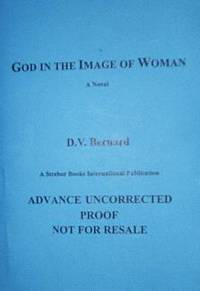 God in the Image of Woman : Signed First Edition Proof by D.V. (David Valentine) Bernard - Paperback - Signed First Edition - 2004 - from Books In Time (SKU: 321551)