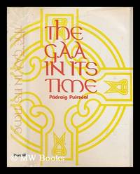 The G.A.A. in its time / by Padraig Puirseal