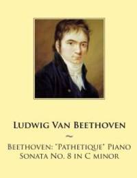 """Beethoven: """"Pathetique"""" Piano Sonata No. 8 in C minor (Piano Sonatas - Beethoven) (Volume 8) by Ludwig Van Beethoven - 2014-09-01 - from Books Express and Biblio.com"""