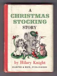 A Christmas Stocking Story by  Hilary Knight - First Edition; First Printing - 1963 - from Books Tell You Why, Inc. and Biblio.com