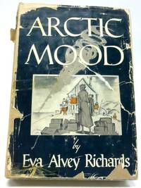 Arctic Mood: A Narrative of Arctic Adventures by Eva Alvey Richards - Hardcover - 1949 - from The World of Rare Books and Biblio.com