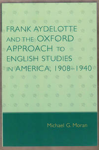 Frank Aydelotte and the Oxford Approach to English Studies in America,  1908-1940