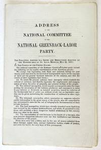 ADDRESS OF THE NATIONAL COMMITTEE OF THE NATIONAL GREENBACK-LABOR PARTY. THE FOLLOWING ADDRESS WAS ISSUED AND RESOLUTIONS ADOPTED BY THE MEETING HELD AT ST. LOUIS, MISSOURI, MAY 23, 1882. TO THE PEOPLE OF THE UNITED STATES:.. by National Greenback-Labor Party - 1882 - from David M. Lesser, Fine Antiquarian Books LLC and Biblio.com