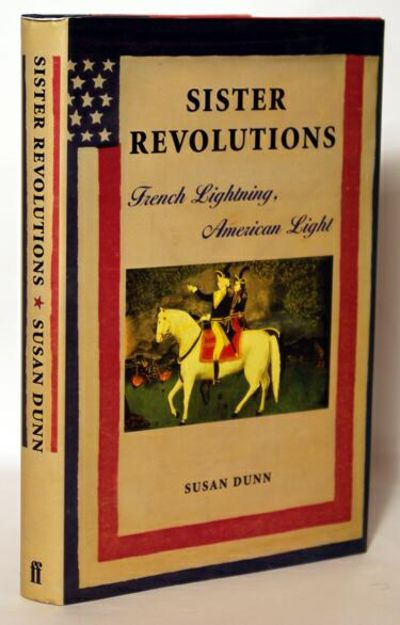 the american and french revolution in susan dunns book sister revolutions Sister revolutions: french lightning, american light susan dunn faber & faber click here to buy this book what everyone likes to remember about the french revolution is that it proclaimed the.