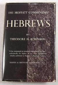 The Epistle to the Hebrews: The Moffatt Commentary by  Theodore H Robinson - Hardcover - 1940 - from Resource Books, LLC and Biblio.com
