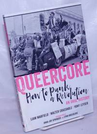image of Queercore, How to Punk a Revolution, An Oral History