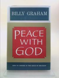 Peace With God - How To Choose In The Hour Of Decision by  Billy Graham - Hardcover - Signed - 1953 - from ThriftBooks and Biblio.com