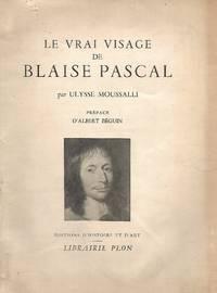 Le vrai visage de Blaise Pascal préface d'Albert Béguin