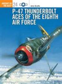 P-47 Thunderbolt Aces of the Eighth Air Force by Jerry Scutts - Paperback - 1998 - from ThriftBooks (SKU: G1855327295I3N00)