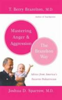 Mastering Anger and Aggression : The Brazelton Way