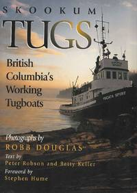 Skookum Tugs.  British Columbia's Working Tugboats by Peter Robson and Betty Keller - Hardcover - 2002 - from Deez Books and Biblio.com