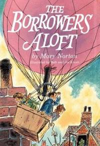 The Borrowers Aloft : With the Short Tale Poor Stainless