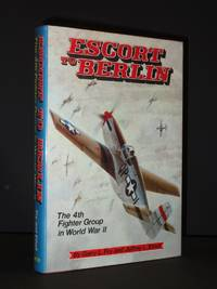Escort to Berlin: The 4th Fighter Group in World War II