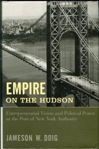 Empire On The Hudson: Entrepreneurial Vision And Political Power At The Port Of New York Authority