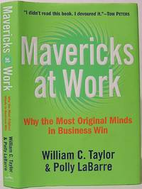image of Mavericks at Work: Why the Most Original Minds in Business Win