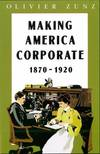 image of Making America Corporate, 1870-1920