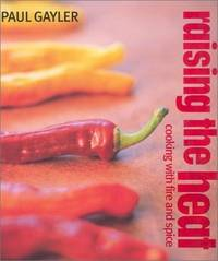 Raising the Heat : Cooking with Fire and Spice