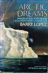 ARCTIC DREAMS: Imagination and Desire in a Northern Landscape.