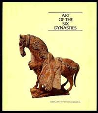 Art of the Six Dynasties: Centuries of Change and Innovation