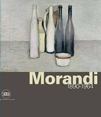 Giorgio Morandi 1890-1964: Nothing Is More Abstract Than Reality