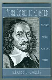 Pierre Corneille Revisited by Carlin, Claire L first edition First edition. FIRST EDITION FIRST...