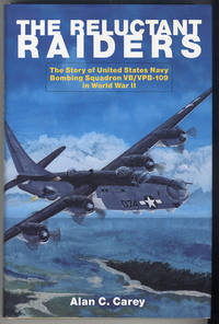 The Reluctant Raiders: The Story of United States Navy Bombing Squadron VB/VPB-109 During World War II