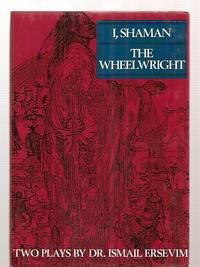 THE WHEEL WRIGHT [WHEELWRIGHT] & I, SHAMAN [TWO PLAYS]