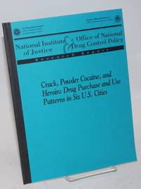 Crack, Powder Cocaine, and Heroin: drug purchase and use patterns in six U.S. cities a report on research conducted under joint auspices of the National Institute of Justice and the Office of National Drug Control Policy