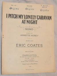 I Pitch my Lonely Caravan at Night: Song. No.2 in Eb. Voice and piano. Words by Annette Horey,...