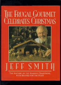 The Frugal Gourmet Celebrates Christmas by  Jeff Smith - 1st Edition 1st Printing - 1991 - from Granada Bookstore  (Member IOBA) (SKU: 023645)
