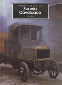 Scania Cavalcade - Roling Stock, Cars, Buses, Trucks 1891 - 1991.